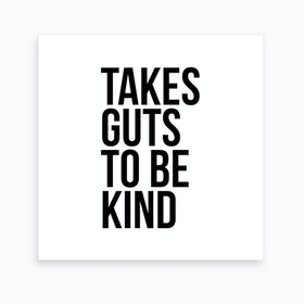 Takes Guts To Be Kind Art Print