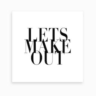 Let S Make Out Art Print