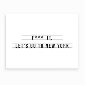 Let S Go To New York Art Print