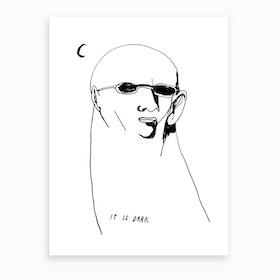 It Is Dark Art Print