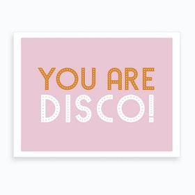 You Are Disco Art Print
