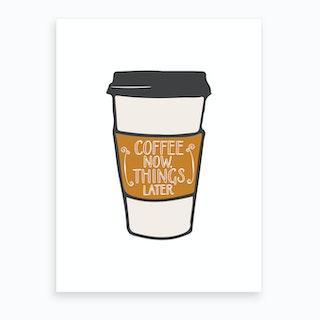 Coffee Now Art Print