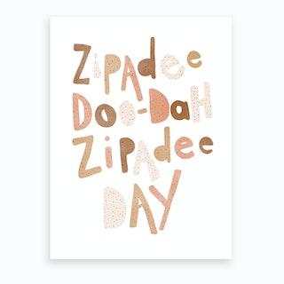 Zipadee Doo Dah Quote  Burnt Umber  Art Print