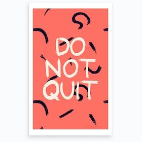 Wrong Do Not Quit Art Print