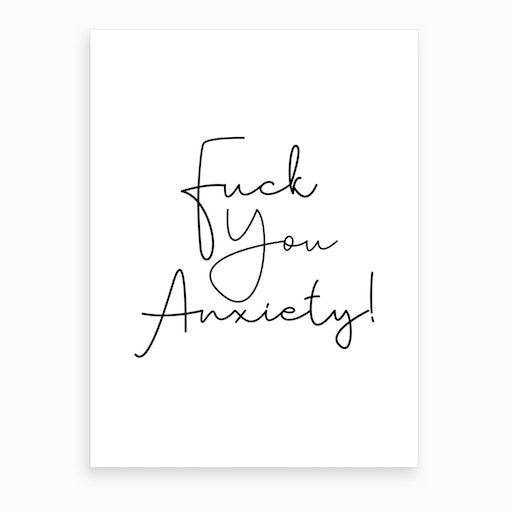 Fuck You Anxiety! Art Print