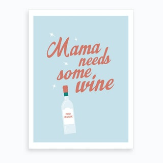 Mama Needs Some Wine Art Print