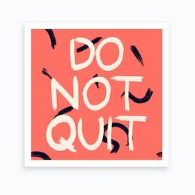 Do Not Quit Art Print