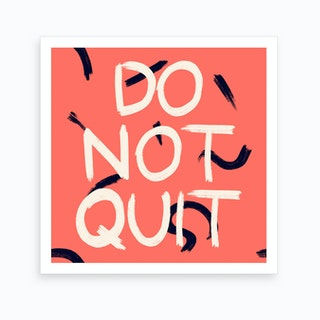 Do Not Quit Art Print