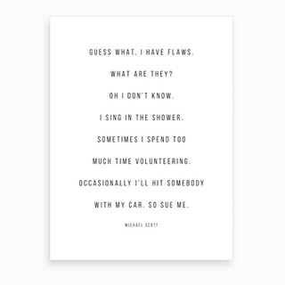Guess What I Have Flaws Michael Scott Quote Art Print