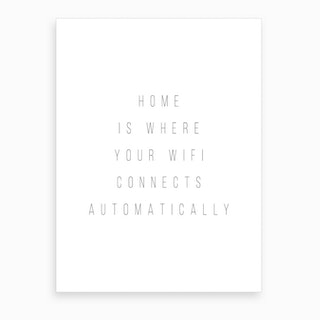 Home Is Where Your Wifi Connect Automatically Art Print
