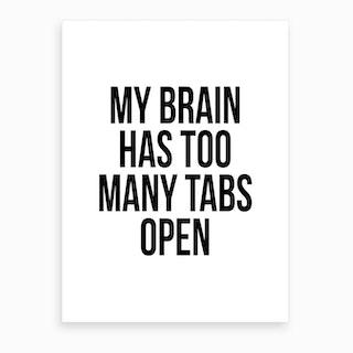 My Brain Has Too Many Tabs Open Art Print