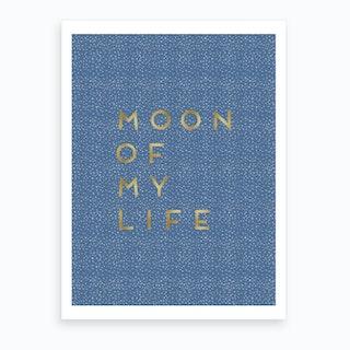 Moon Of My Life Art Print