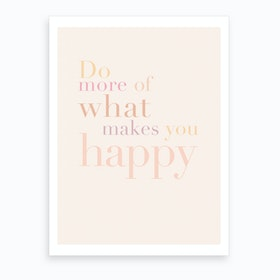Do More Of What Makes You Happy Pastel Art Print