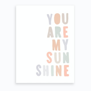 You Are My Sunshine Quote  Pastel Colours  Art Print