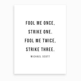 Fool Me Once Michael Scott Quote Art Print