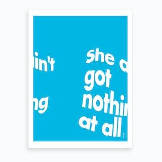 She Ain T Art Print