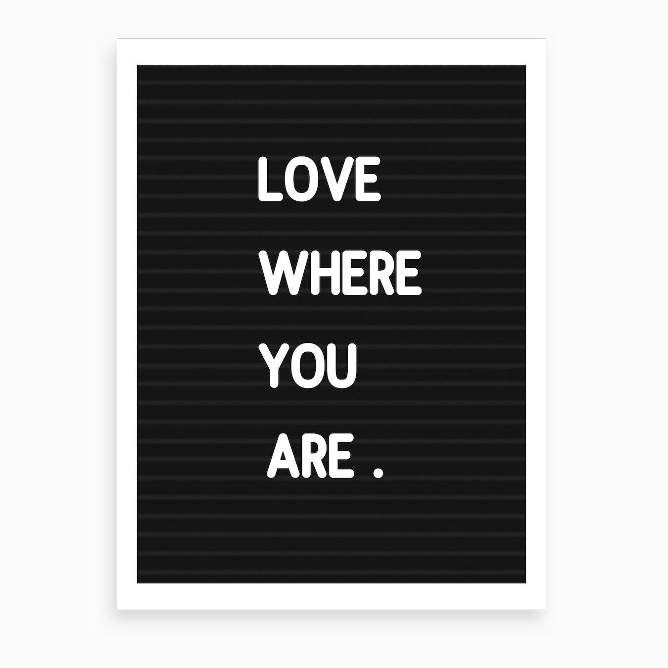Love Where You Are   Letterboard Style Art Print