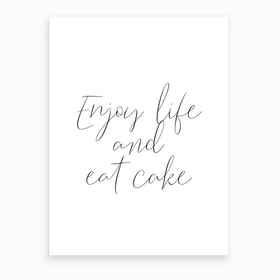Enjoy Life And Eat Cake Art Print
