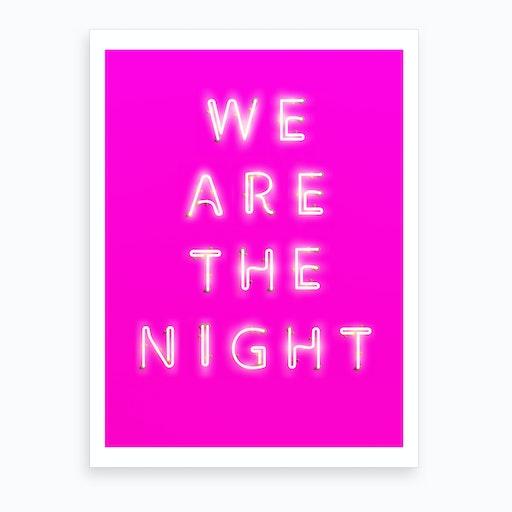 We Are The Night Art Print
