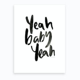 Yeah Baby Yeah Art Print