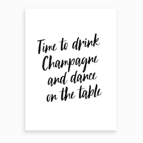 Time To Drink Champagne And Dance Art Print