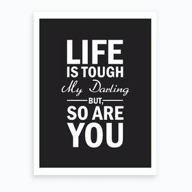 Life Is Tough My Darling Art Print