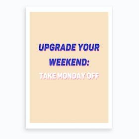 Upgrade Your Weekend Art Print