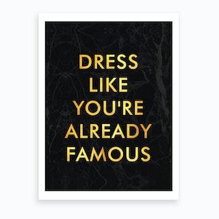 Dress Like Youre Already Famous Art Print