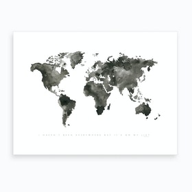 I Havent Been Everywhere Art Print