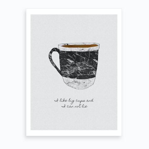 I Like Big Cups & I Cannot Lie Art Print