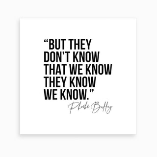 But They Do Not Know That We Know They Know We Know Phoebe Buffay Quote Art Print