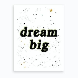 Dreambig Art Print