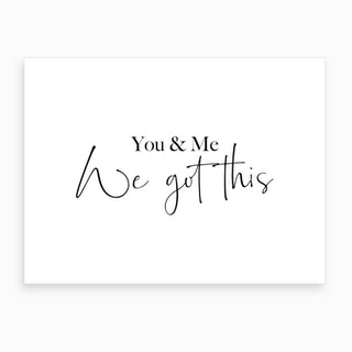 You And Me. We Got This Art Print