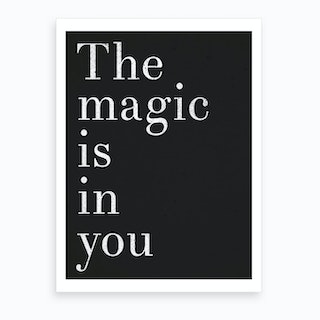 The Magic Is In You Black Art Print