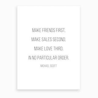 Make Friends First Michael Scott Quote Art Print