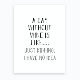 A Day Without Wine Art Print