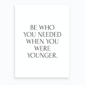 Be Who You Needed To Be Art Print