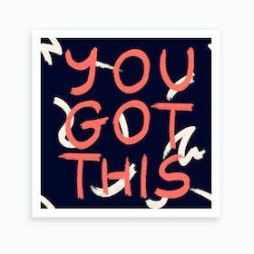 You Got This Art Print