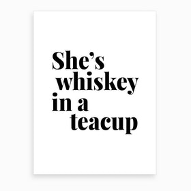 She Is Whiskey In A Teacup Art Print