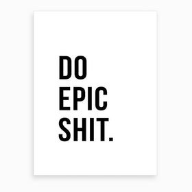 Epic Shit Quote Art Print