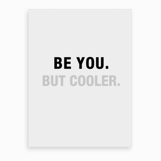 Be You But Cooler B&W Art Print