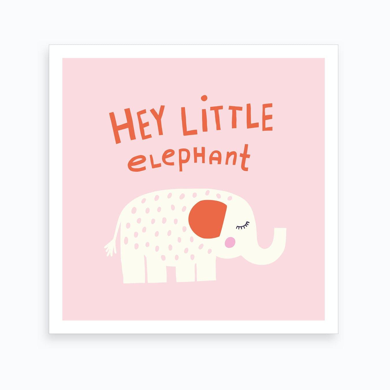 Hey Little Elephant Art Print