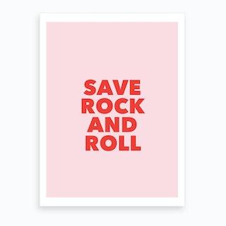 Save Rock And Roll Print Art Print