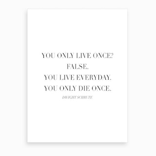 You Only Die Once Dwight Schrute Quote Art Print