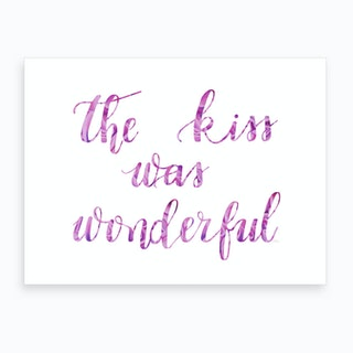 The Kiss Was Wonderful Art Print