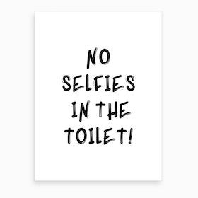 No Selfies In The Toilet Art Print
