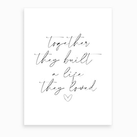 Together They Built A Life They Loved Art Print