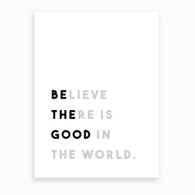 Be The Good In The World Art Print