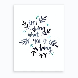 Keep Doing What Youre Doing Art Print