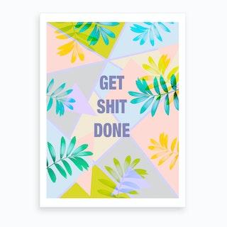 Get Shit Done Tropical Art Print